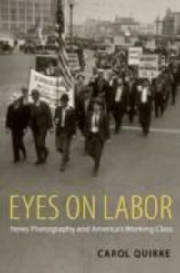 Ebook in inglese Eyes on Labor: News Photography and America's Working Class Quirke, Carol