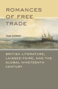 Foto Cover di Romances of Free Trade: British Literature, Laissez-Faire, and the Global Nineteenth Century, Ebook inglese di Ayse Celikkol, edito da Oxford University Press
