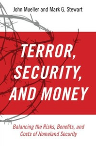 Ebook in inglese Terror, Security, and Money:Balancing the Risks, Benefits, and Costs of Homeland Security Mueller, John , Stewart, Mark G.