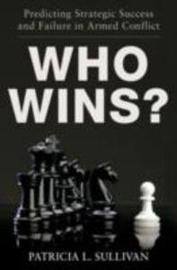Foto Cover di Who Wins?: Predicting Strategic Success and Failure in Armed Conflict, Ebook inglese di Patricia Sullivan, edito da Oxford University Press