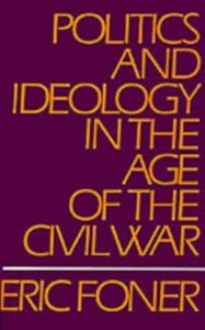 Ebook in inglese Politics and Ideology in the Age of the Civil War Foner, Eric