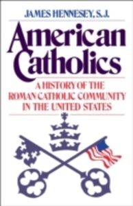 Foto Cover di American Catholics: A History of the Roman Catholic Community in the United States, Ebook inglese di James J. Hennesey, edito da Oxford University Press