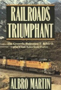 Ebook in inglese Railroads Triumphant: The Growth, Rejection, and Rebirth of a Vital American Force Martin, Albro