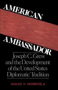 Ebook in inglese American Ambassador: Joseph C. Grew and the Development of the United States Diplomatic Tradition Heinrichs, Waldo H.
