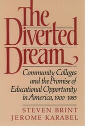 Diverted Dream: Community Colleges and the Promise of Educational Opportunity in America, 1900-1985