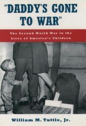"""""""Daddy's Gone to War"""": The Second World War in the Lives of America's Children"""