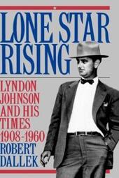 Lone Star Rising: Vol. 1: Lyndon Johnson and His Times, 1908-1960