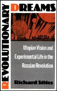 Ebook in inglese Revolutionary Dreams: Utopian Vision and Experimental Life in the Russian Revolution Stites, Richard