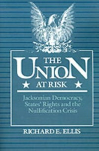 Ebook in inglese Union at Risk: Jacksonian Democracy, States' Rights and the Nullification Crisis Ellis, Richard E.