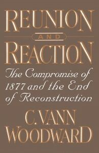 Ebook in inglese Reunion and Reaction: The Compromise of 1877 and the End of Reconstruction Woodward, C. Vann