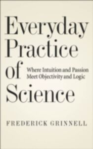 Foto Cover di Everyday Practice of Science: Where Intuition and Passion Meet Objectivity and Logic, Ebook inglese di Frederick Grinnell, edito da Oxford University Press