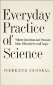 Ebook in inglese Everyday Practice of Science: Where Intuition and Passion Meet Objectivity and Logic Grinnell, Frederick
