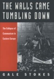 Foto Cover di Walls Came Tumbling Down: The Collapse of Communism in Eastern Europe, Ebook inglese di Gale Stokes, edito da Oxford University Press