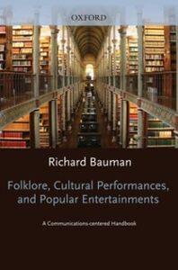 Foto Cover di Folklore, Cultural Performances, and Popular Entertainments: A Communications-centered Handbook, Ebook inglese di  edito da Oxford University Press