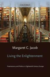 Living the Enlightenment: Freemasonry and Politics in Eighteenth-Century Europe