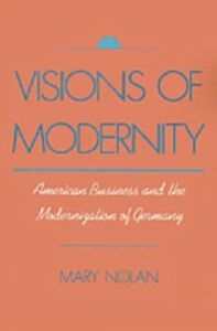 Foto Cover di Visions of Modernity: American Business and the Modernization of Germany, Ebook inglese di Mary Nolan, edito da Oxford University Press