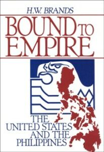 Ebook in inglese Bound to Empire: The United States and the Philippines Brands, H. W.