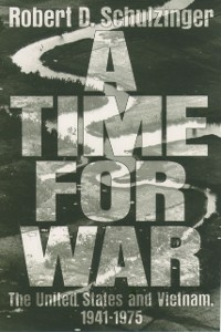 Ebook in inglese Time for War: The United States and Vietnam, 1941-1975 Schulzinger, Robert D.