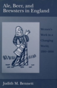 Ebook in inglese Ale, Beer, and Brewsters in England: Women's Work in a Changing World, 1300-1600 Bennett, Judith M.