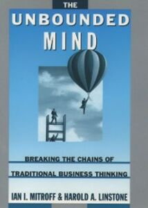 Ebook in inglese Unbounded Mind: Breaking the Chains of Traditional Business Thinking Linstone, Harold A. , Mitroff, Ian I.