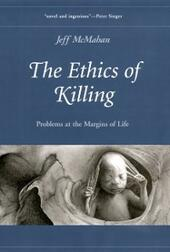 Ethics of Killing: Problems at the Margins of Life