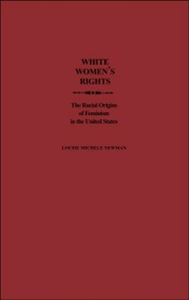 Ebook in inglese White Women's Rights: The Racial Origins of Feminism in the United States Newman, Louise Michele