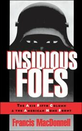 Insidious Foes: The Axis Fifth Column and the American Home Front