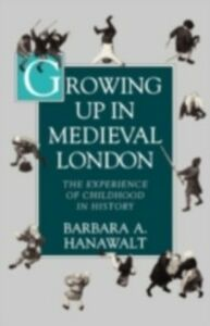 Foto Cover di Growing Up in Medieval London: The Experience of Childhood in History, Ebook inglese di Barbara A. Hanawalt, edito da Oxford University Press