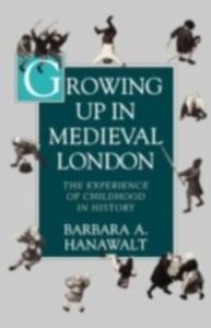 Ebook in inglese Growing Up in Medieval London: The Experience of Childhood in History Hanawalt, Barbara A.