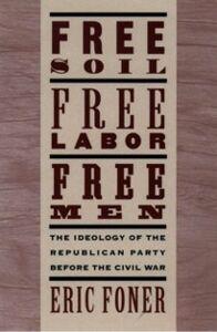 Foto Cover di Free Soil, Free Labor, Free Men: The Ideology of the Republican Party before the Civil War, Ebook inglese di Eric Foner, edito da Oxford University Press