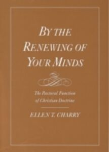 Foto Cover di By the Renewing of Your Minds: The Pastoral Function of Christian Doctrine, Ebook inglese di Ellen T. Charry, edito da Oxford University Press