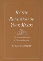 By the Renewing of Your Minds: The Pastoral Function of Christian Doctrine