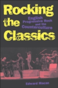 Ebook in inglese Rocking the Classics: English Progressive Rock and the Counterculture Macan, Edward