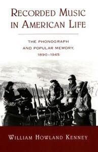 Foto Cover di Recorded Music in American Life: The Phonograph and Popular Memory, 1890-1945, Ebook inglese di William Howland Kenney, edito da Oxford University Press