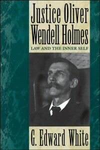 Ebook in inglese Justice Oliver Wendell Holmes: Law and the Inner Self White, G. Edward