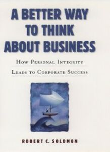 Foto Cover di Better Way to Think About Business: How Personal Integrity Leads to Corporate Success, Ebook inglese di Robert C. Solomon, edito da Oxford University Press