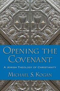 Foto Cover di Opening the Covenant: A Jewish Theology of Christianity, Ebook inglese di Michael S. Kogan, edito da Oxford University Press