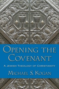 Ebook in inglese Opening the Covenant: A Jewish Theology of Christianity Kogan, Michael S.