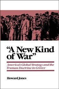 Foto Cover di &quote;A New Kind of War&quote;: America's Global Strategy and the Truman Doctrine in Greece, Ebook inglese di Howard Jones, edito da Oxford University Press