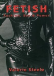 Ebook in inglese Fetish: Fashion, Sex & Power Steele, Valerie