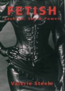 Ebook in inglese Fetish: Fashion, Sex & Power Steele, Valerie