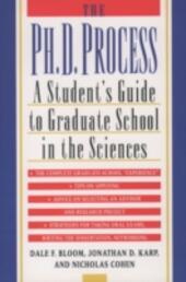 Ph.D. Process: A Student's Guide to Graduate School in the Sciences