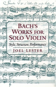 Ebook in inglese Bach's Works for Solo Violin: Style, Structure, Performance Lester, Joel