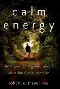Foto Cover di Calm Energy: How People Regulate Mood with Food and Exercise, Ebook inglese di Robert E. Thayer, edito da Oxford University Press