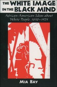 Foto Cover di White Image in the Black Mind: African-American Ideas about White People, 1830-1925, Ebook inglese di Mia Bay, edito da Oxford University Press
