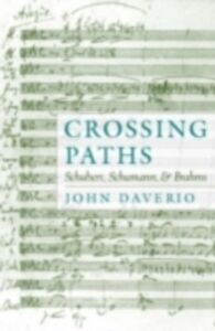 Ebook in inglese Crossing Paths: Schubert, Schumann, and Brahms Daverio, John
