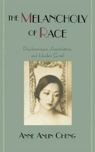 Foto Cover di Melancholy of Race: Psychoanalysis, Assimilation, and Hidden Grief, Ebook inglese di Anne Anlin Cheng, edito da Oxford University Press