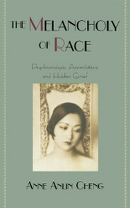 Ebook in inglese Melancholy of Race: Psychoanalysis, Assimilation, and Hidden Grief Cheng, Anne Anlin