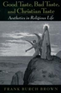 Ebook in inglese Good Taste, Bad Taste, and Christian Taste: Aesthetics in Religious Life Brown, Frank Burch