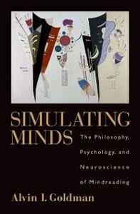 Foto Cover di Simulating Minds: The Philosophy, Psychology, and Neuroscience of Mindreading, Ebook inglese di Alvin I. Goldman, edito da Oxford University Press